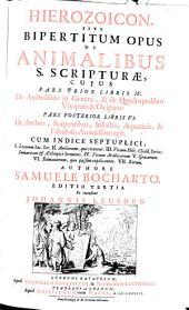 Hierozoicon, Sive Bipertitum Opus De Animalibus S. Scripturae: Cum Indice Septuplici, I. Locorum Sac. Scr. II. Authorum, qui citantur. III. Vocum Hebr. Chald. Syriac. Samaritani et Aethiopici Sermonis .... De Animalibus in Genere, & de Quadrupedibus Viviparis & Oviparis. 1