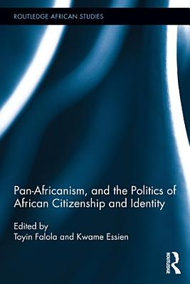 Pan Africanism  and the Politics of African Citizenship and Identity