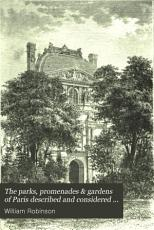 The parks  promenades   gardens of Paris described and considered in relation to the wants of our own cities and of public and private gardens PDF