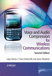 Voice and Audio Compression for Wireless Communications: Edition 2
