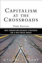 Capitalism at the Crossroads: Next Generation Business Strategies for a Post-Crisis World, Edition 3