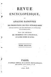 Revue encyclopédique, ou Analyse raisonnée des productions les plus remarquables: Volume38