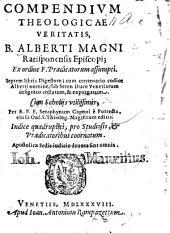 Compendium theologicæ veritatis B. Alberti Magni ... Cum scholijs vtilissimis per ... Seraphynum Caponi, etc