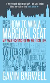 How to Win a Marginal Seat: My Year Fighting For My Political Life