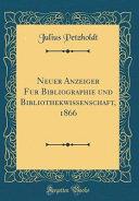 Neuer Anzeiger F  r Bibliographie Und Bibliothekwissenschaft  1866  Classic Reprint  PDF