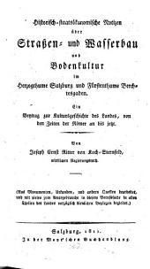Historisch-staatsökonomische Notizen über Straßen- und Wasserbau und Bodenkultur im Herzogthume Salzburg und Fürstenthume Berchtesgaden