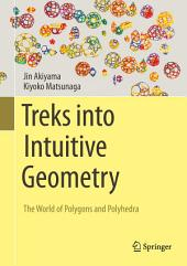 Treks into Intuitive Geometry: The World of Polygons and Polyhedra