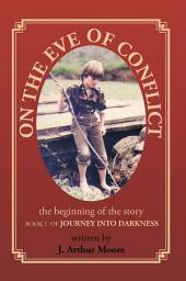 On The Eve of Conflict: Journey Into Darkness -, Book 1