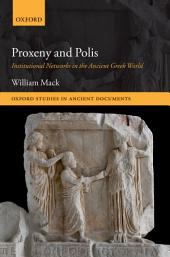 Proxeny and Polis: Institutional Networks in the Ancient Greek World