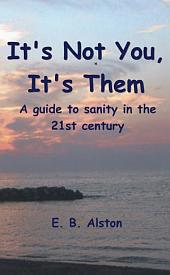 It's Not You, It's Them: A Guide to Sanity in the 21st Century