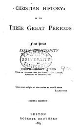 Christian History in Its Three Great Periods; First Period, Early Christianity