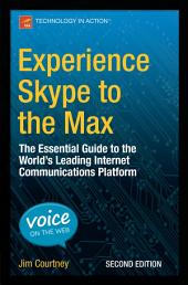 Experience Skype to the Max: The Essential Guide to the World's Leading Internet Communications Platform, Edition 2