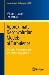 Approximate Deconvolution Models of Turbulence: Analysis, Phenomenology and Numerical Analysis