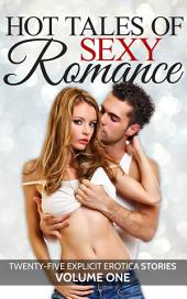 Hot Tales of Sexy Romance Volume One: Twenty-Five Explicit Erotica Stories