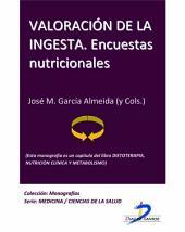 Valoración de la ingesta. Encuestas nutricionales: Dietoterapia, nutrición clínica y metabolismo