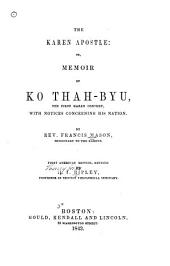 The Karen Apostle: Or, Memoir of Ko Thah-byu, the First Karen Convert, with Notices Concerning His Nation
