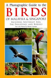 Photographic Guide to the Birds of Malaysia & Singapore: Including Southeast Asia, the Philippines and Borneo