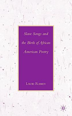 Slave Songs and the Birth of African American Poetry PDF