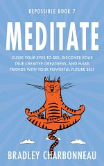 Meditate: Close your eyes to see, discover your true creative greatness, and make friends with your powerful future self