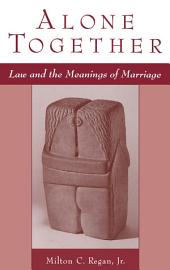 Alone Together: Law and the Meanings of Marriage