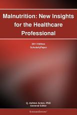 Malnutrition  New Insights for the Healthcare Professional  2011 Edition PDF