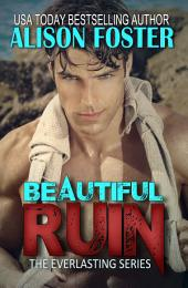 Beautiful Ruin (New & Expanded 2016 Edition): Everlasting Series #1