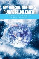 MY RACIAL GROUP S PURPOSE ON EARTH PDF