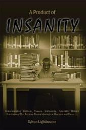 A Product of Insanity: Understanding Uniform Powers, Uniformity, Futuristic Military Dominancy 21St Century Thesis Ideological Warfare and More......