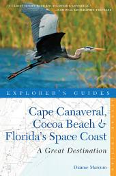 Explorer's Guide Cape Canaveral, Cocoa Beach & Florida's Space Coast: A Great Destination (Second Edition) (Explorer's Great Destinations): Edition 2
