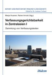 Verfassungsgerichtsbarkeit in Zentralasien I: Sammlung von Verfassungstexten