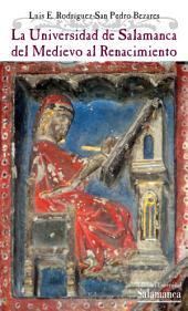 La Universidad de Salamanca del Medievo al Renacimiento: 1218-1516/29: aspectos históricos, poderes y saberes