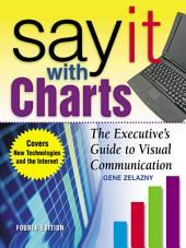 Say It With Charts: The Executive's Guide to Visual Communication: Edition 4