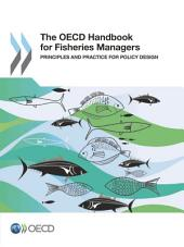 The OECD Handbook for Fisheries Managers Principles and Practice for Policy Design: Principles and Practice for Policy Design