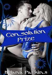 Consolation Prize : Erotic Sex Story: (Adults Only Erotica)