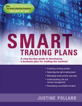 Smart Trading Plans: A Step-by-step guide to developing a business plan for trading the markets