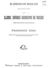 El episcopado mexicano, galería biográfica ilustrada de los illmos. señores arzobispos de México desde la época colonial hasta nuestros días