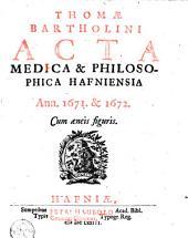 Thomæ Bartolini Acta medica & philosophica Hafniensia: Volumes 1-2