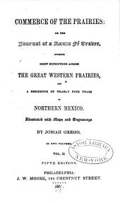 Commerce of the Prairies: Or, The Journal of a Santa Fé Trader, During Eight Expeditions Across the Great Western Prairies, and a Residence of Nearly Nine Years in Northern Mexico, Volume 2