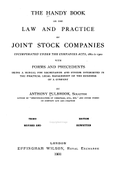 The Handy Book on the Law and Practice of Joint Stock Companies Incorporated Under the Companies Acts, 1862 to 1900 ...