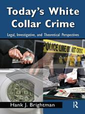 Today's White Collar Crime: Legal, Investigative, and Theoretical Perspectives