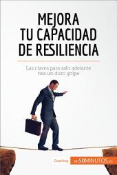 Mejora tu capacidad de resiliencia: Las claves para salir adelante tras un duro golpe