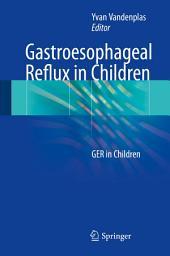 Gastroesophageal Reflux in Children: GER in Children