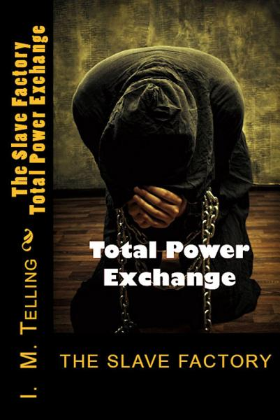 Download The Slave Factory  Total Power Exchange Book
