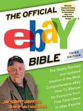The Official eBay Bible, Third Edition: The Newly Revised and Updated Version of the Most Comprehensive eBay How-To Manu al for Everyone from First-Time Users to eBay Experts