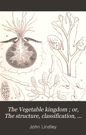 The Vegetable kingdom ; or, The structure, classification, and uses of plants