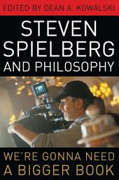 Steven Spielberg and Philosophy: We're Gonna Need a Bigger Book