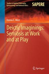 Deictic Imaginings: Semiosis at Work and at Play
