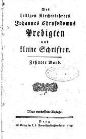 Des heiligen Kirchenlehrers Johannes Chrysostomus Predigten und kleine Schriften: Zehnter Band, Band 10