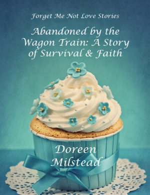 Abandoned By the Wagon Train  A Story of Survival   Faith