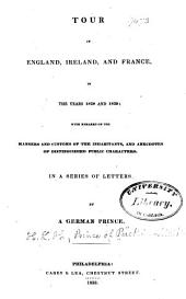 Tour in England, Ireland, and France: In the Years 1828, 1829 : with Remarks on the Manners and Customs of the Inhabitants, and Anecdotes of Distinguished Public Chararcters : in a Series of Letters